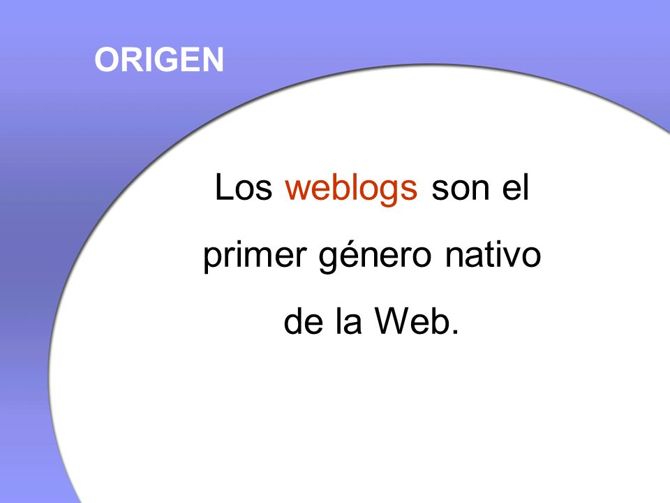 Los weblogs son el primer género nativo de la Web. ORIGEN