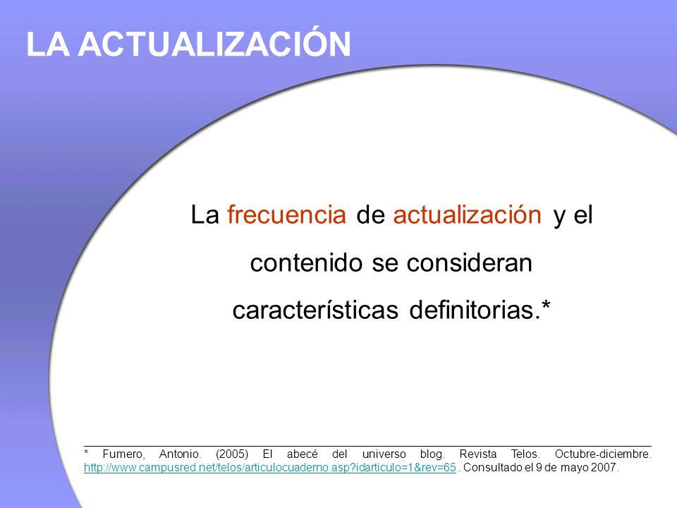 La frecuencia de actualización y el contenido se consideran características definitorias.* LA ACTUALIZACIÓN ___________________________________________________________________________________________ * Fumero, Antonio.