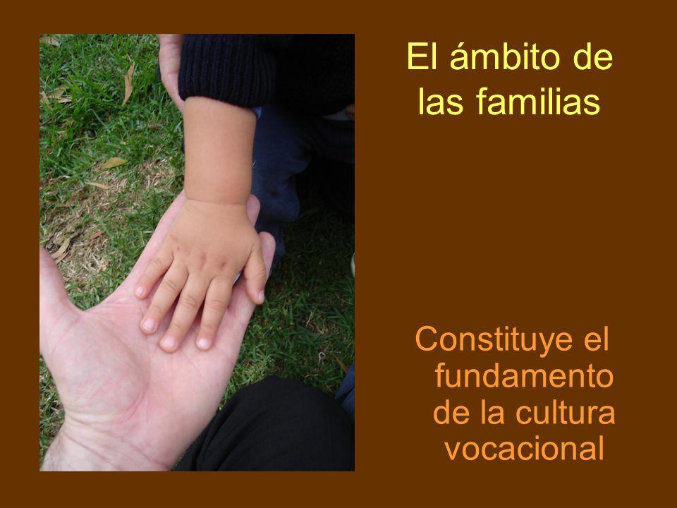 El ámbito de las familias Constituye el fundamento de la cultura vocacional