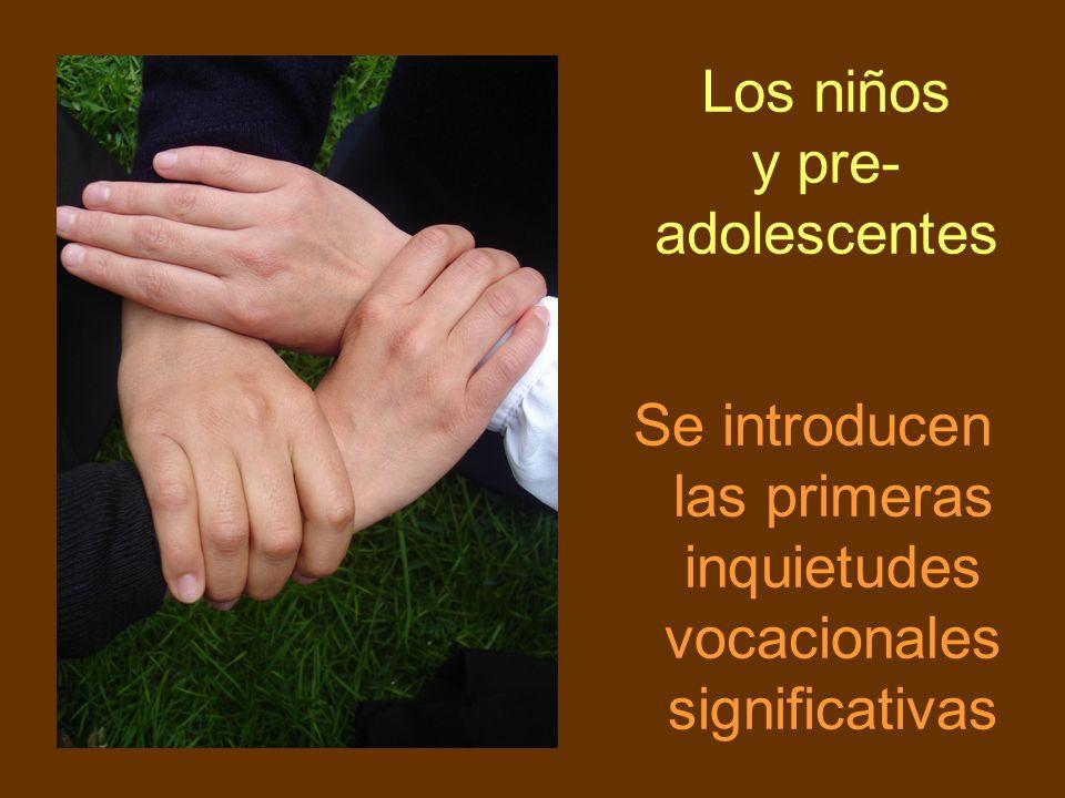 Los niños y pre- adolescentes Se introducen las primeras inquietudes vocacionales significativas