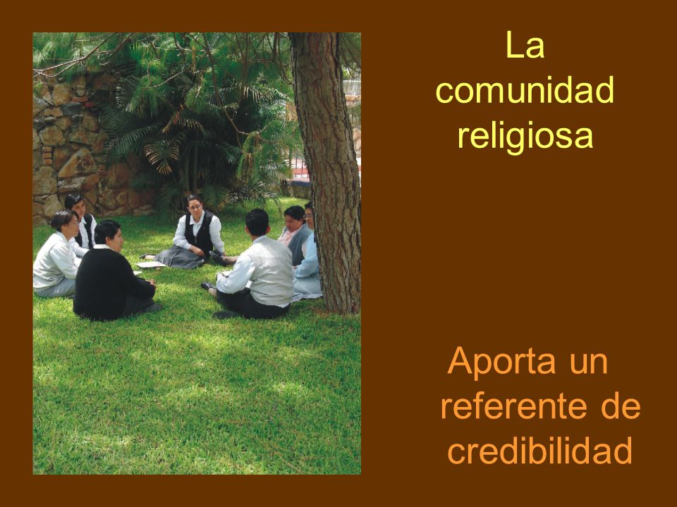 La comunidad religiosa Aporta un referente de credibilidad