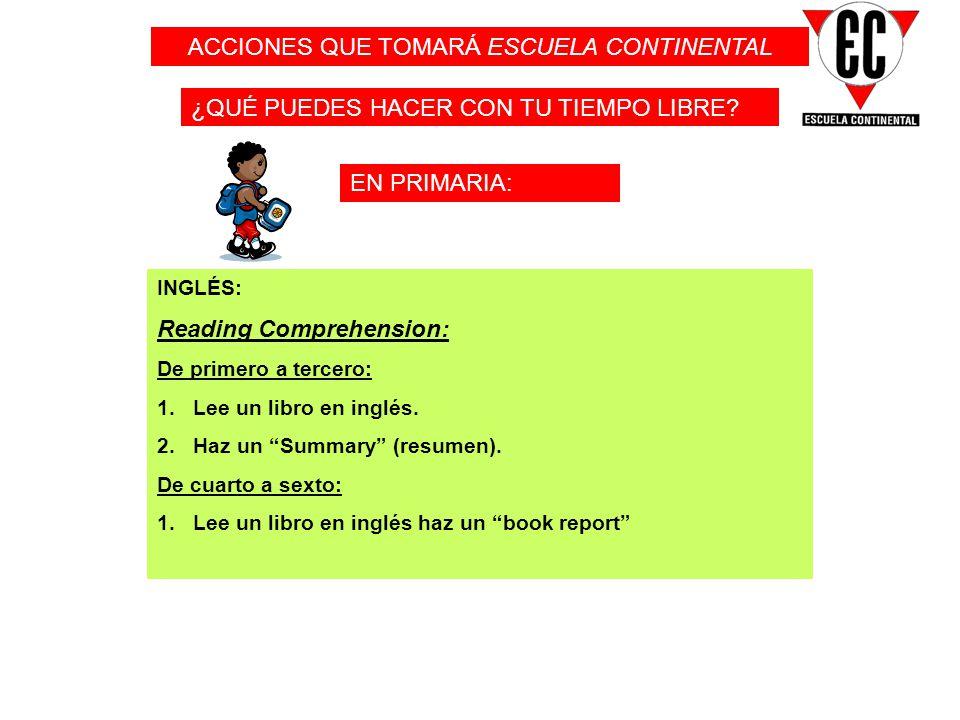 EN PRIMARIA: ¿QUÉ PUEDES HACER CON TU TIEMPO LIBRE? ACCIONES QUE TOMARÁ ESCUELA CONTINENTAL INGLÉS: Reading Comprehension: De primero a tercero: 1.Lee