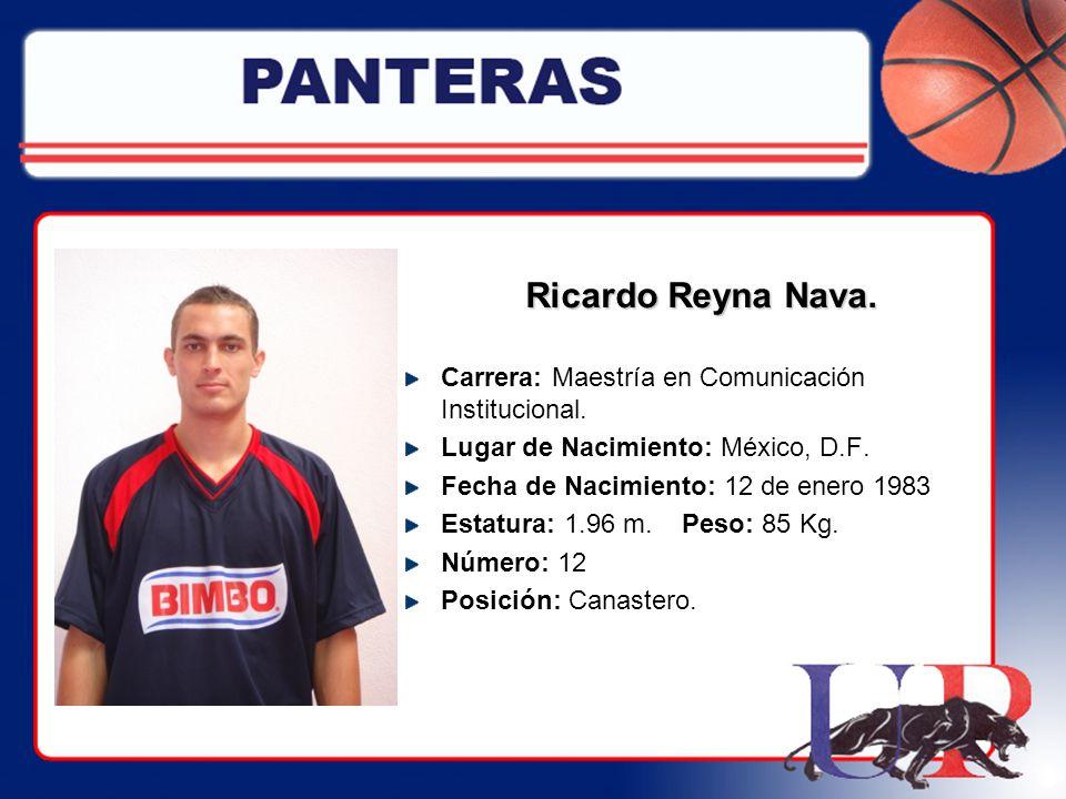 Ricardo Reyna Nava. Carrera: Maestría en Comunicación Institucional. Lugar de Nacimiento: México, D.F. Fecha de Nacimiento: 12 de enero 1983 Estatura:
