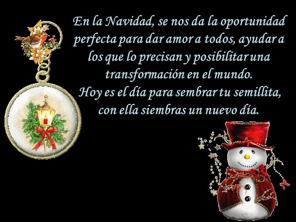 En la Navidad, se nos da la oportunidad perfecta para dar amor a todos, ayudar a los que lo precisan y posibilitar una transformación en el mundo. Hoy