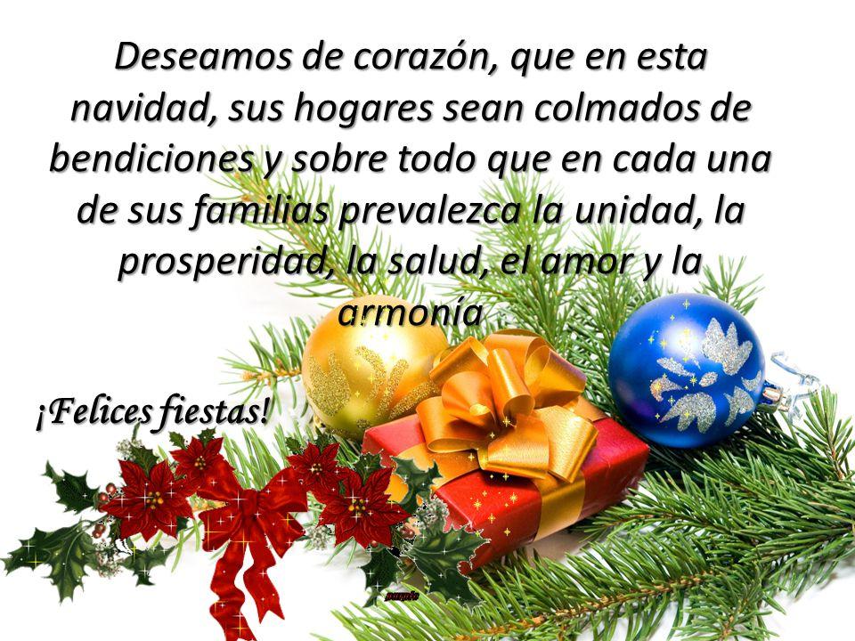 Deseamos de corazón, que en esta navidad, sus hogares sean colmados de bendiciones y sobre todo que en cada una de sus familias prevalezca la unidad,