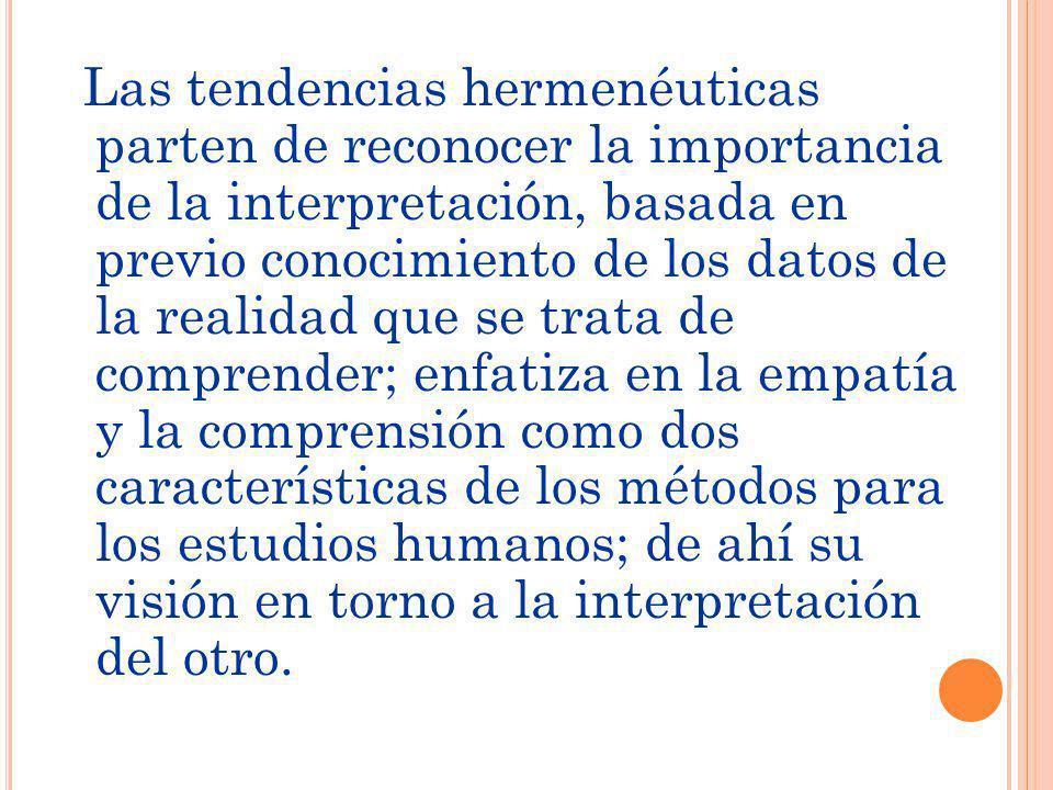 Las tendencias hermenéuticas parten de reconocer la importancia de la interpretación, basada en previo conocimiento de los datos de la realidad que se
