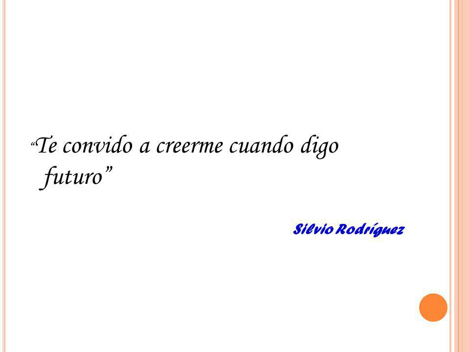 Te convido a creerme cuando digo futuro Silvio Rodríguez