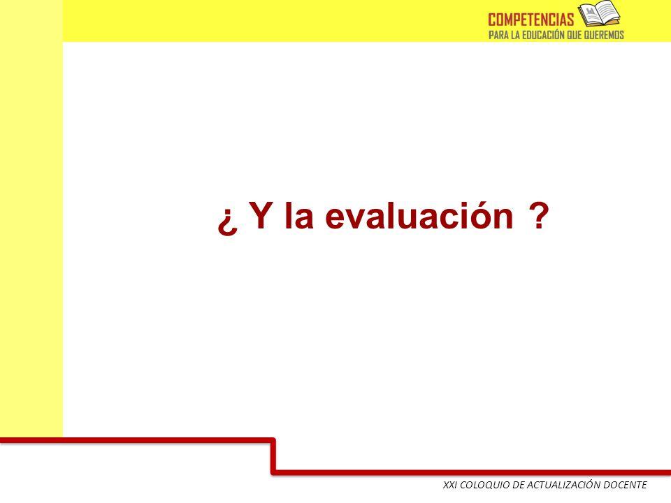 XXI COLOQUIO DE ACTUALIZACIÓN DOCENTE ¿ Y la evaluación ?