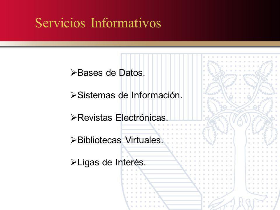 Servicios Informativos Bases de Datos. Sistemas de Información. Revistas Electrónicas. Bibliotecas Virtuales. Ligas de Interés.