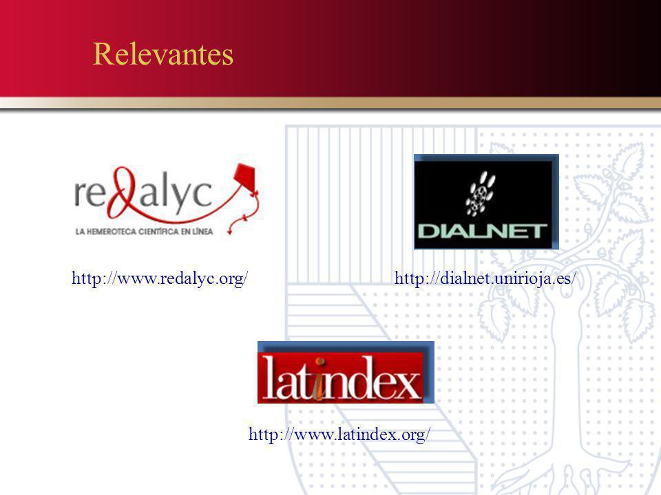 Relevantes http://dialnet.unirioja.es/ http://www.latindex.org/ http://www.redalyc.org/