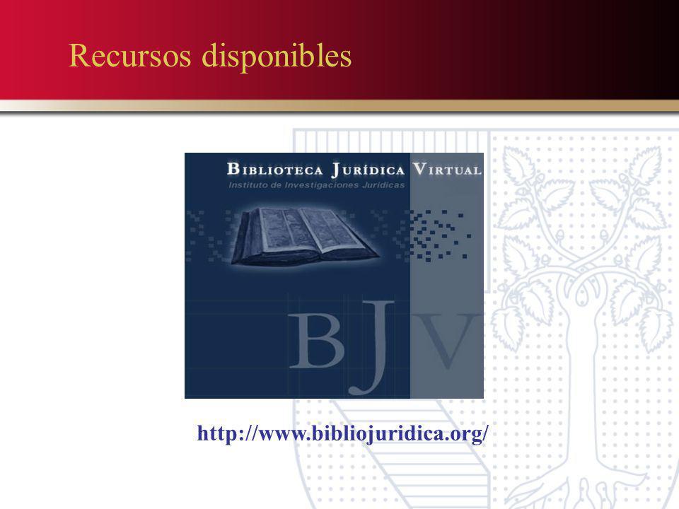 Recursos disponibles http://www.bibliojuridica.org/