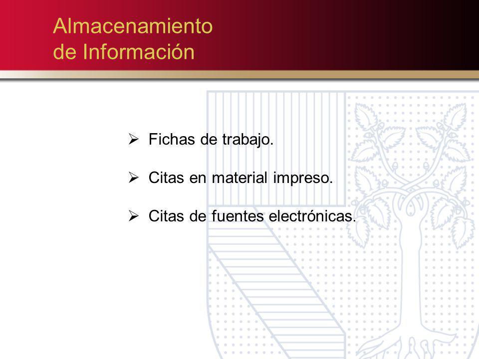 Almacenamiento de Información Fichas de trabajo. Citas en material impreso. Citas de fuentes electrónicas.