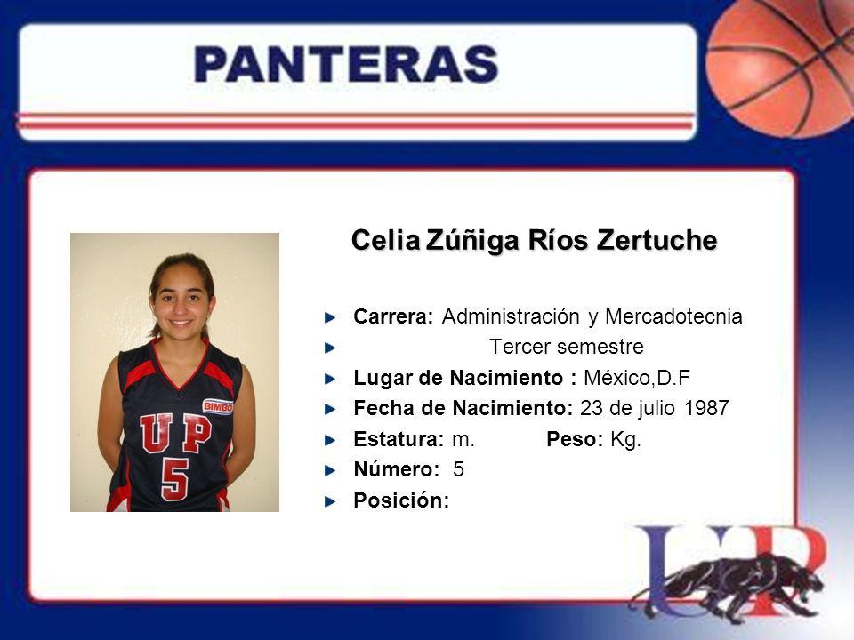 Celia Zúñiga Ríos Zertuche Carrera: Administración y Mercadotecnia Tercer semestre Lugar de Nacimiento : México,D.F Fecha de Nacimiento: 23 de julio 1