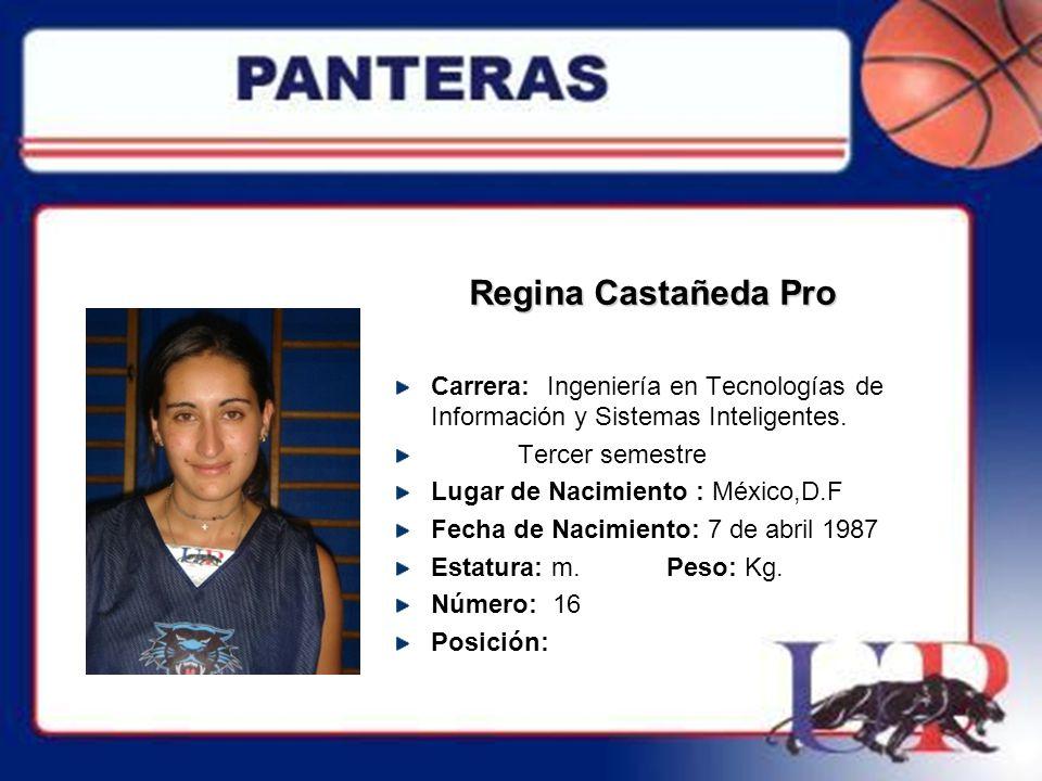 Regina Castañeda Pro Carrera: Ingeniería en Tecnologías de Información y Sistemas Inteligentes. Tercer semestre Lugar de Nacimiento : México,D.F Fecha