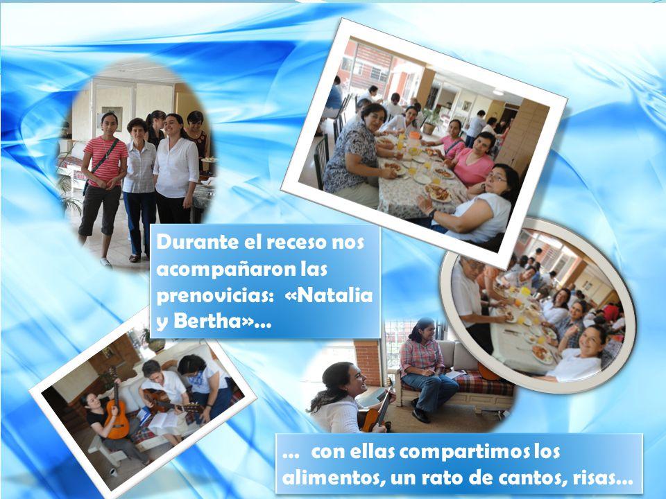 Durante el receso nos acompañaron las prenovicias: «Natalia y Bertha»… … con ellas compartimos los alimentos, un rato de cantos, risas…