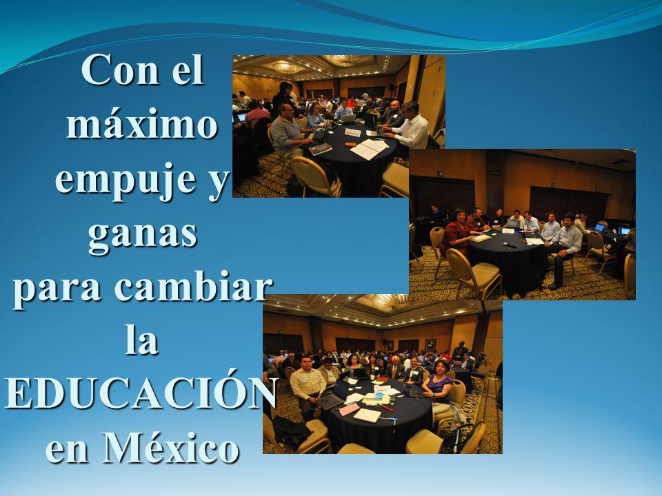 Con el máximo empuje y ganas para cambiar la EDUCACIÓN en México