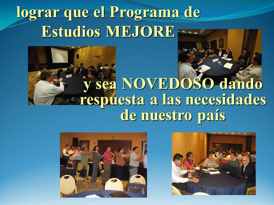 lograr que el Programa de Estudios MEJORE y sea NOVEDOSO dando respuesta a las necesidades de nuestro país