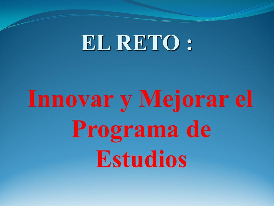 EL RETO : Innovar y Mejorar el Programa de Estudios