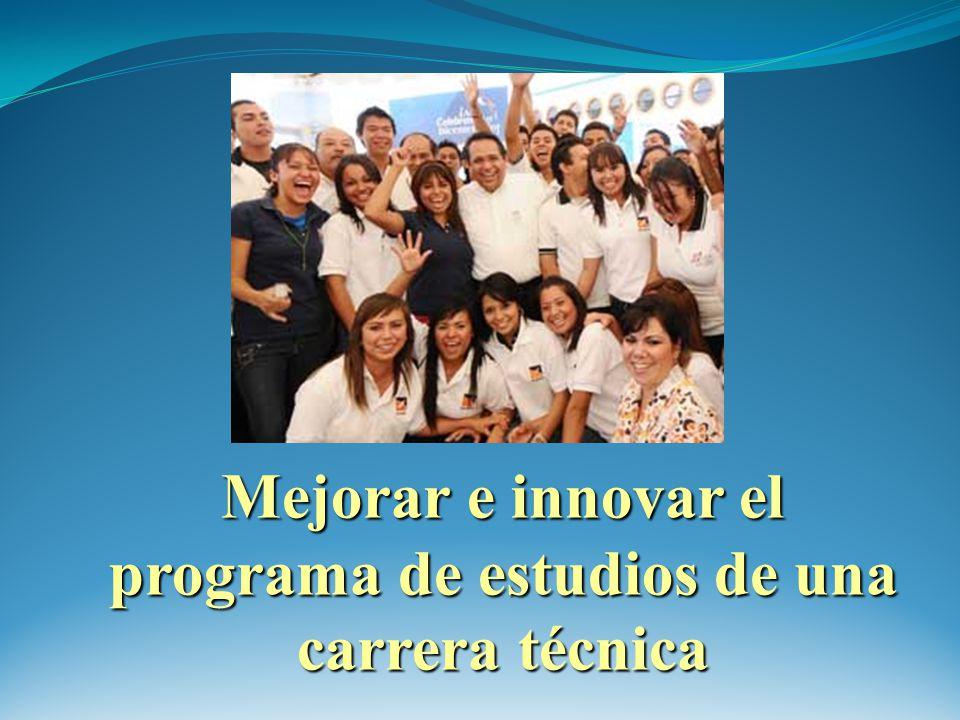 Mejorar e innovar el programa de estudios de una carrera técnica