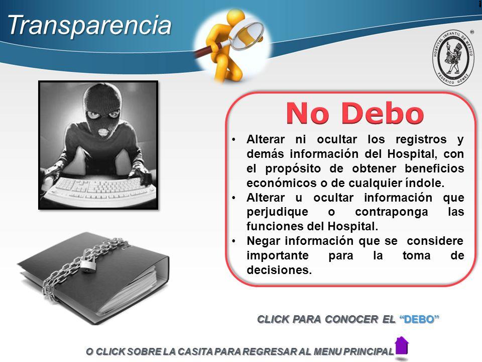 Alterar ni ocultar los registros y demás información del Hospital, con el propósito de obtener beneficios económicos o de cualquier índole.