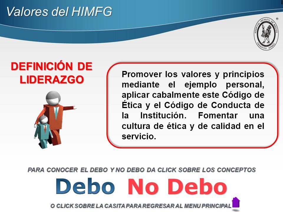 Valores del HIMFG DEFINICIÓN DE LIDERAZGO Promover los valores y principios mediante el ejemplo personal, aplicar cabalmente este Código de Ética y el Código de Conducta de la Institución.