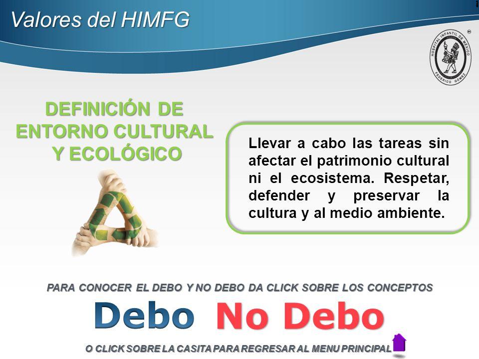 Valores del HIMFG DEFINICIÓN DE ENTORNO CULTURAL Y ECOLÓGICO Llevar a cabo las tareas sin afectar el patrimonio cultural ni el ecosistema.
