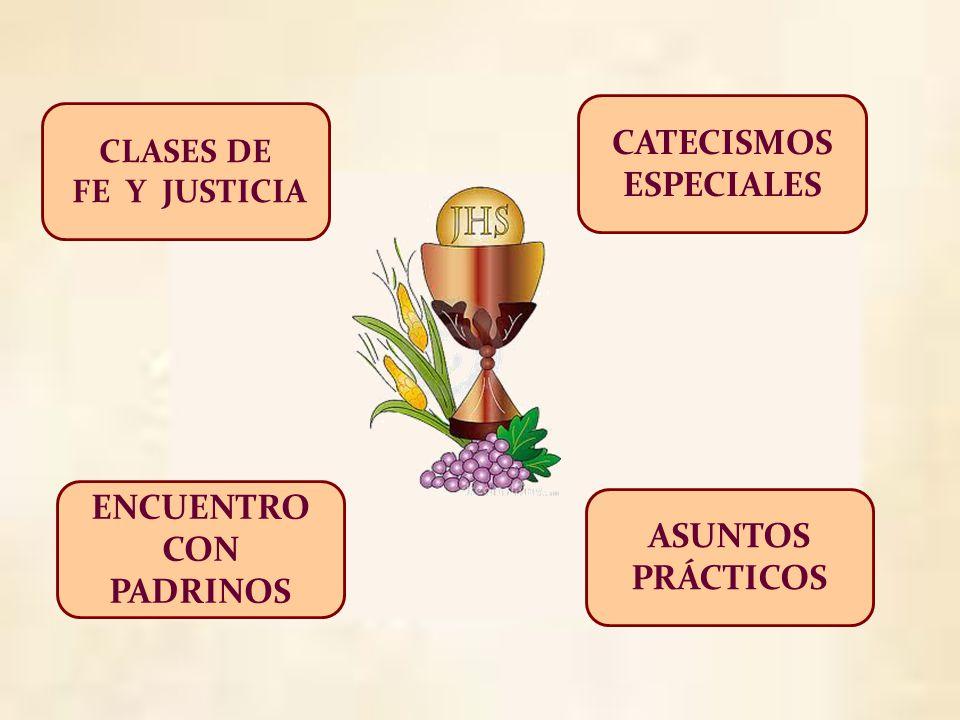 CLASES DE FE Y JUSTICIA ASUNTOS PRÁCTICOS CATECISMOS ESPECIALES ENCUENTRO CON PADRINOS