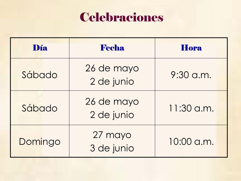 DíaFechaHora Sábado 26 de mayo 2 de junio 9:30 a.m. Sábado 26 de mayo 2 de junio 11:30 a.m. Domingo 27 mayo 3 de junio 10:00 a.m. Celebraciones