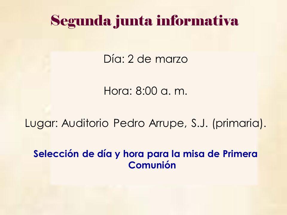 Día: 2 de marzo Hora: 8:00 a. m. Lugar: Auditorio Pedro Arrupe, S.J. (primaria). Selección de día y hora para la misa de Primera Comunión Segunda junt