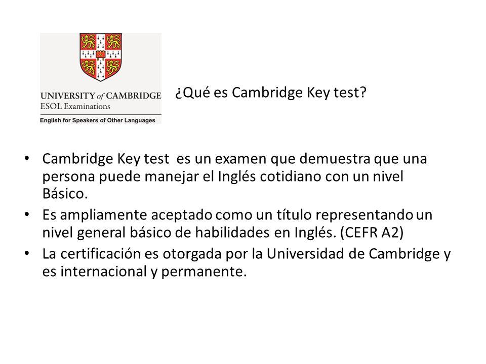 ¿Qué es Cambridge Key test? Cambridge Key test es un examen que demuestra que una persona puede manejar el Inglés cotidiano con un nivel Básico. Es am