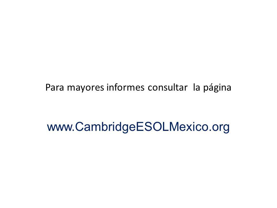 Para mayores informes consultar la página www.CambridgeESOLMexico.org