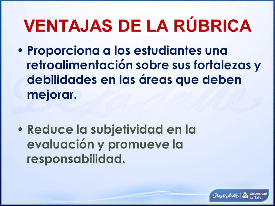 VENTAJAS DE LA RÚBRICA Reduce la subjetividad en la evaluación y promueve la responsabilidad.