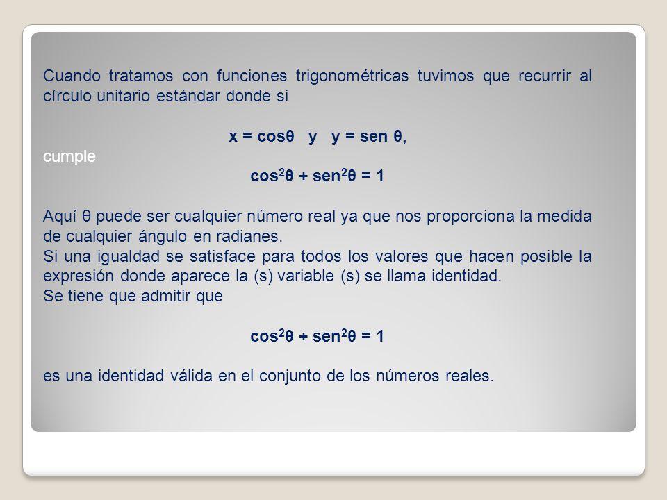 Es habitual utilizar el símbolo (léase identidad) en lugar de =, para este tipo de igualdades tan especiales.