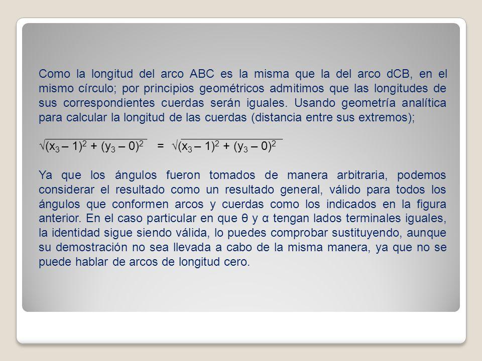 Como la longitud del arco ABC es la misma que la del arco dCB, en el mismo círculo; por principios geométricos admitimos que las longitudes de sus cor
