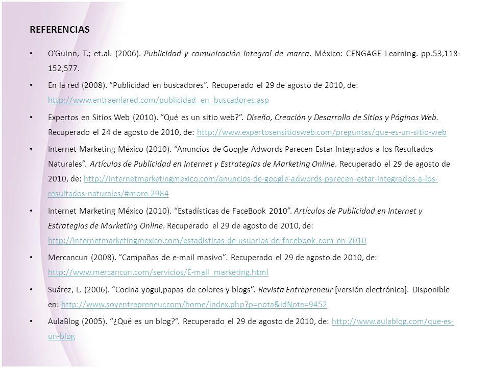 REFERENCIAS OGuinn, T.; et.al. (2006). Publicidad y comunicación integral de marca. México: CENGAGE Learning. pp.53,118- 152,577. En la red (2008). Pu