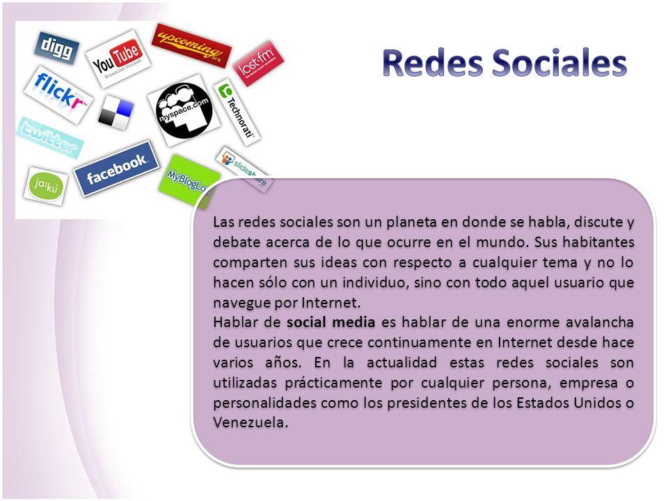 Las redes sociales son un planeta en donde se habla, discute y debate acerca de lo que ocurre en el mundo. Sus habitantes comparten sus ideas con resp