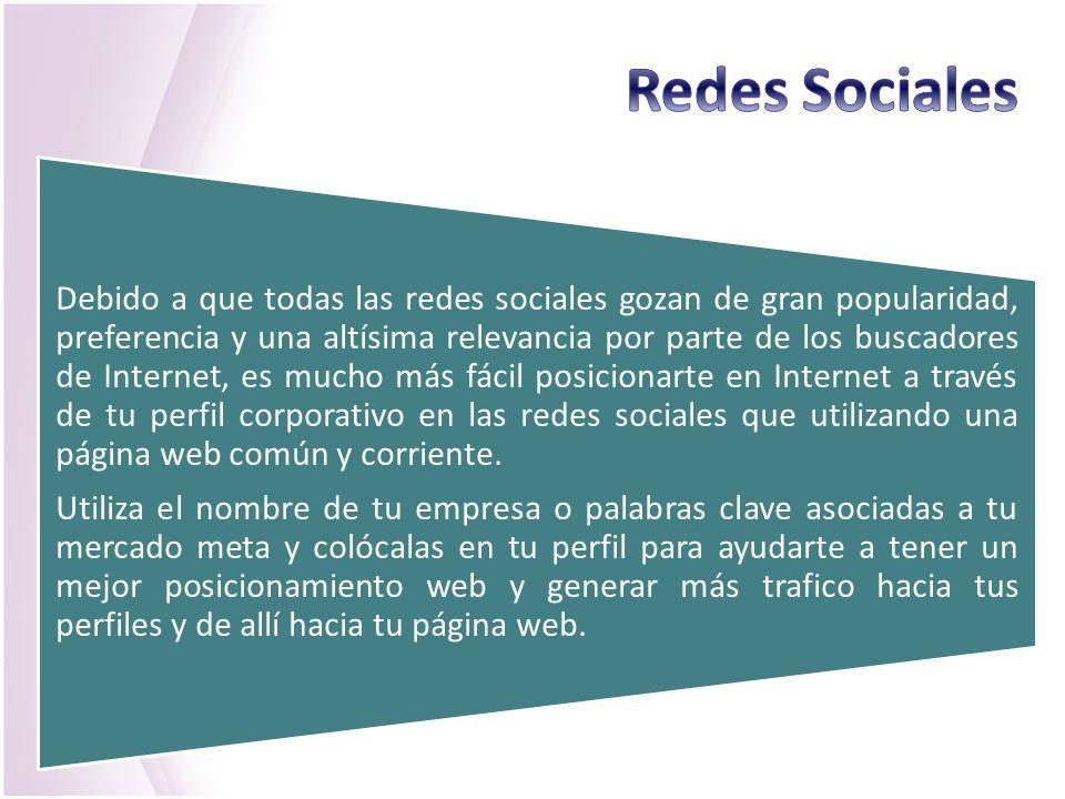 Debido a que todas las redes sociales gozan de gran popularidad, preferencia y una altísima relevancia por parte de los buscadores de Internet, es muc