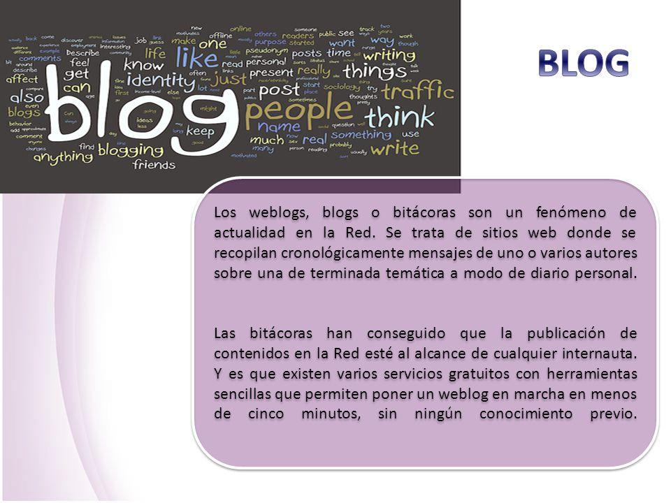 Los weblogs, blogs o bitácoras son un fenómeno de actualidad en la Red. Se trata de sitios web donde se recopilan cronológicamente mensajes de uno o v