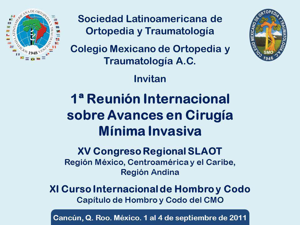 Sociedad Latinoamericana de Ortopedia y Traumatología Colegio Mexicano de Ortopedia y Traumatología A.C. Invitan 1ª Reunión Internacional sobre Avance