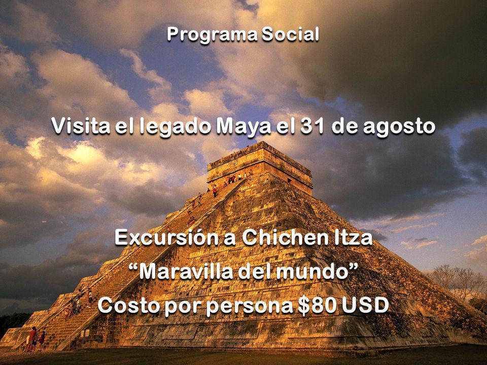 06/06/2014 Cancún, Quintana Roo. 1 al 4 de septiembre de 2011 Programa Social Visita el legado Maya el 31 de agosto Excursión a Chichen Itza Maravilla