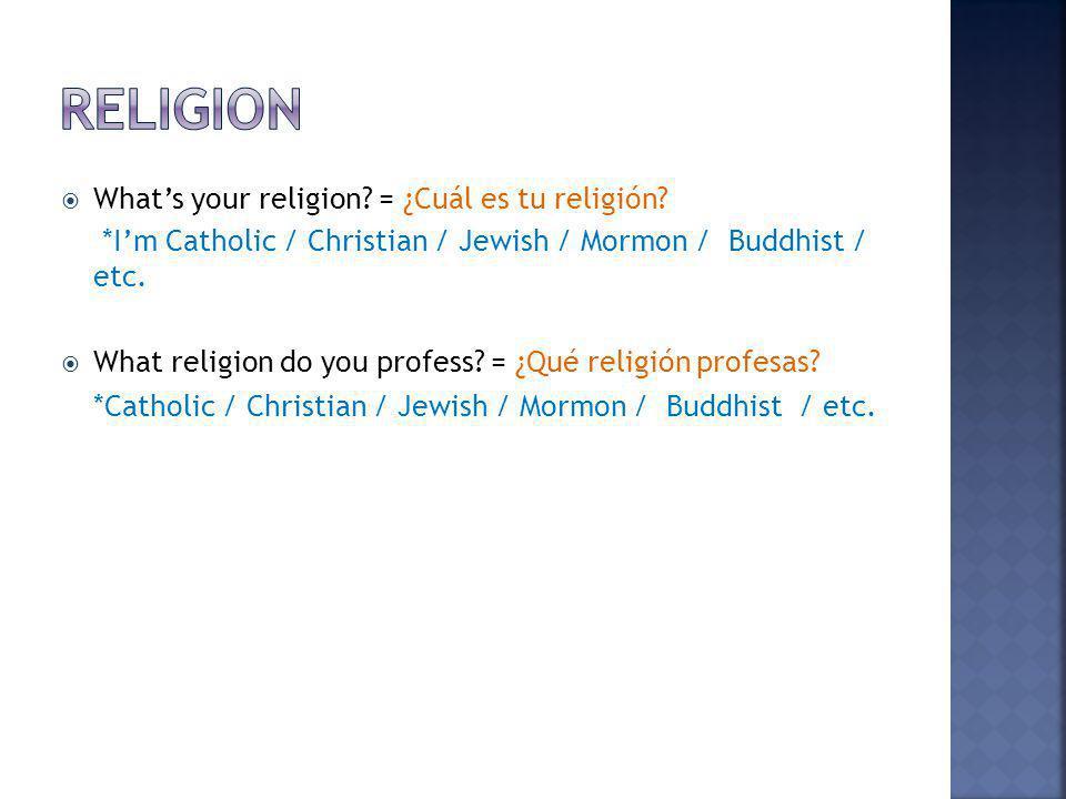 Whats your religion.= ¿Cuál es tu religión.