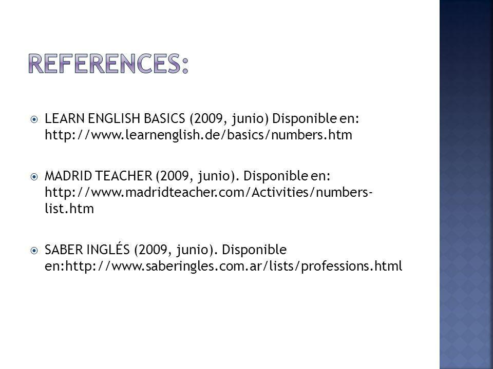 LEARN ENGLISH BASICS (2009, junio) Disponible en: http://www.learnenglish.de/basics/numbers.htm MADRID TEACHER (2009, junio). Disponible en: http://ww