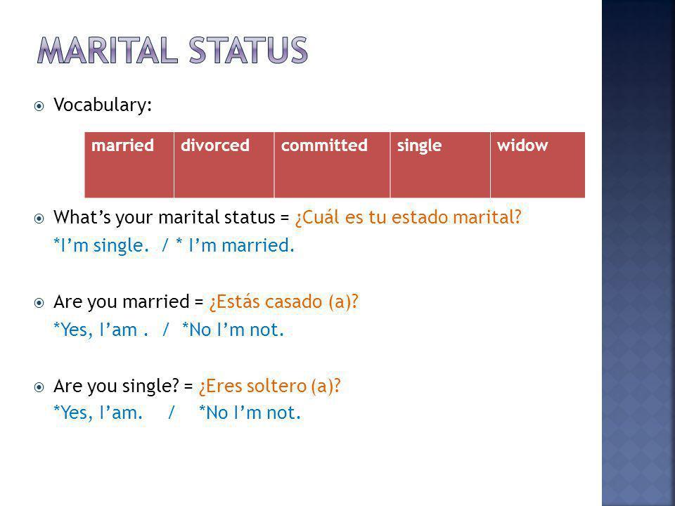 marrieddivorcedcommittedsinglewidow Vocabulary: Whats your marital status = ¿Cuál es tu estado marital.