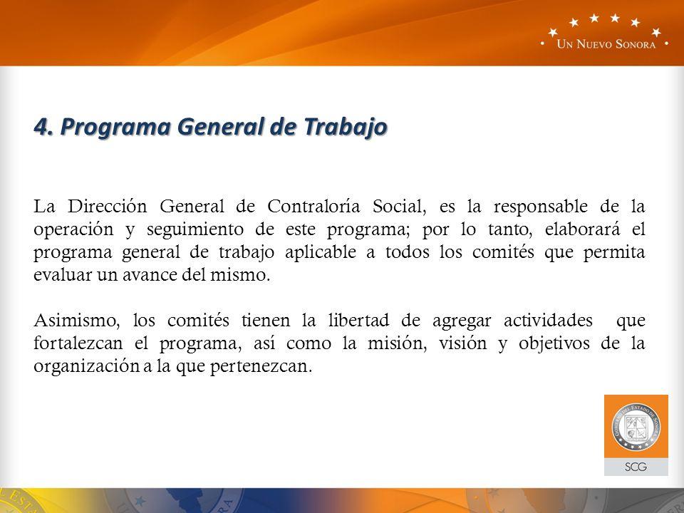 4. Programa General de Trabajo La Dirección General de Contraloría Social, es la responsable de la operación y seguimiento de este programa; por lo ta