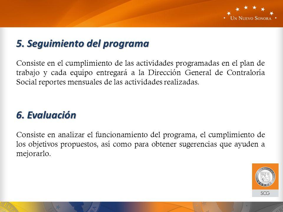 5. Seguimiento del programa Consiste en el cumplimiento de las actividades programadas en el plan de trabajo y cada equipo entregará a la Dirección Ge