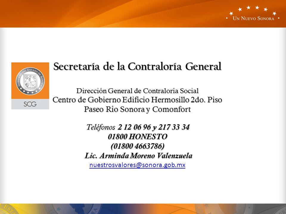 Secretaría de la Contraloría General Dirección General de Contraloría Social Centro de Gobierno Edificio Hermosillo 2do. Piso Paseo Río Sonora y Comon