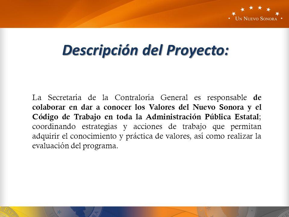 Descripción del Proyecto: La Secretaría de la Contraloría General es responsable de colaborar en dar a conocer los Valores del Nuevo Sonora y el Códig