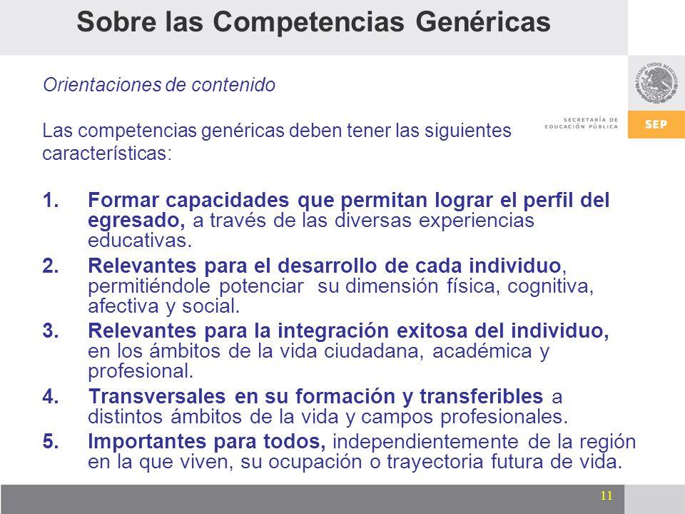 11 Sobre las Competencias Genéricas Orientaciones de contenido Las competencias genéricas deben tener las siguientes características: 1.Formar capacid