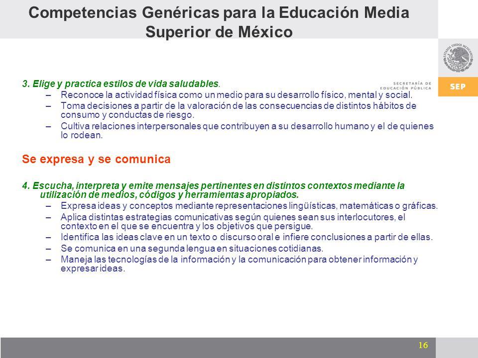 16 Competencias Genéricas para la Educación Media Superior de México 3. Elige y practica estilos de vida saludables. –Reconoce la actividad física com