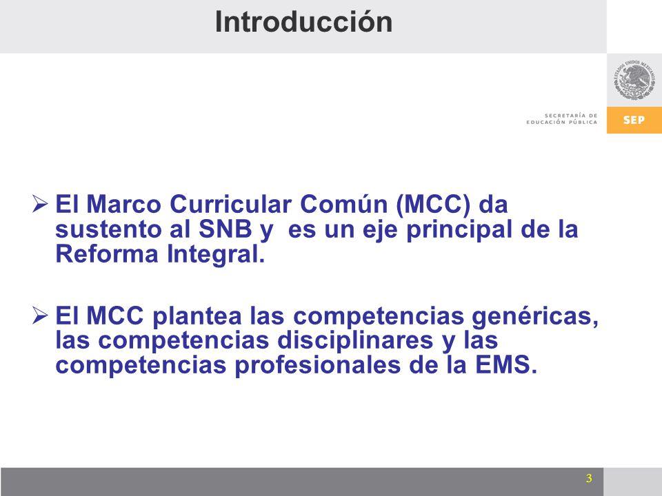 3 Introducción El Marco Curricular Común (MCC) da sustento al SNB y es un eje principal de la Reforma Integral. El MCC plantea las competencias genéri